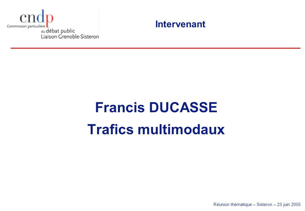 Réunion thématique – Sisteron – 23 juin 2005 Intervenant Francis DUCASSE Trafics multimodaux