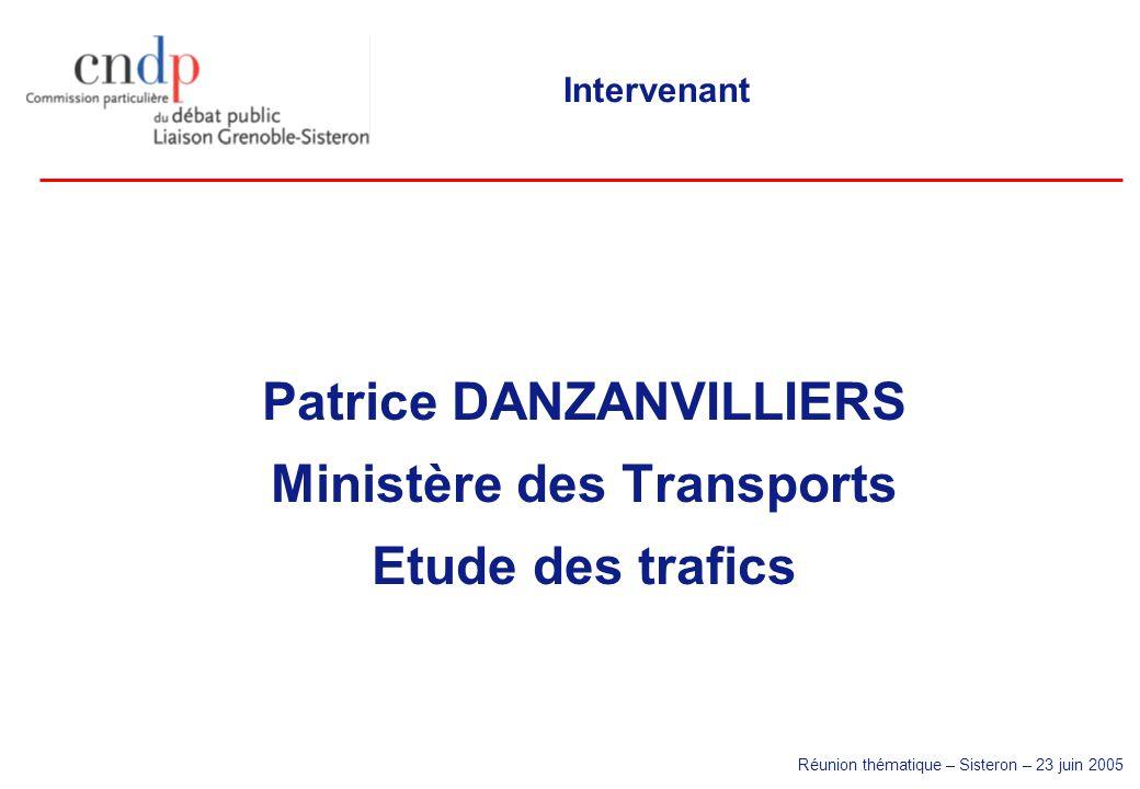 Réunion thématique – Sisteron – 23 juin 2005 Intervenant Patrice DANZANVILLIERS Ministère des Transports Etude des trafics