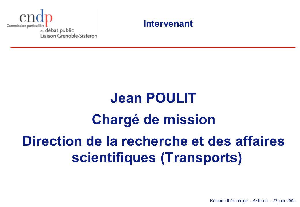 Réunion thématique – Sisteron – 23 juin 2005 Intervenant Jean POULIT Chargé de mission Direction de la recherche et des affaires scientifiques (Transports)