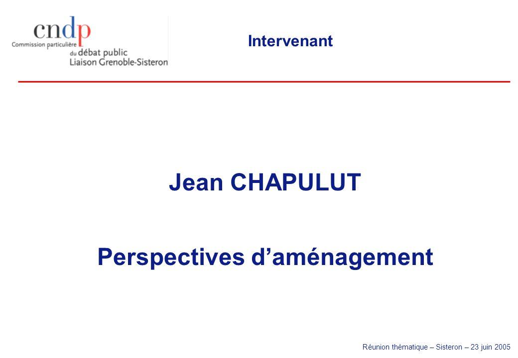 Réunion thématique – Sisteron – 23 juin 2005 Intervenant Jean CHAPULUT Perspectives daménagement