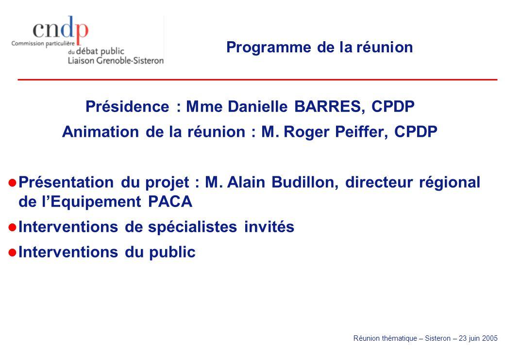 Réunion thématique – Sisteron – 23 juin 2005 Présidence : Mme Danielle BARRES, CPDP Animation de la réunion : M. Roger Peiffer, CPDP Présentation du p