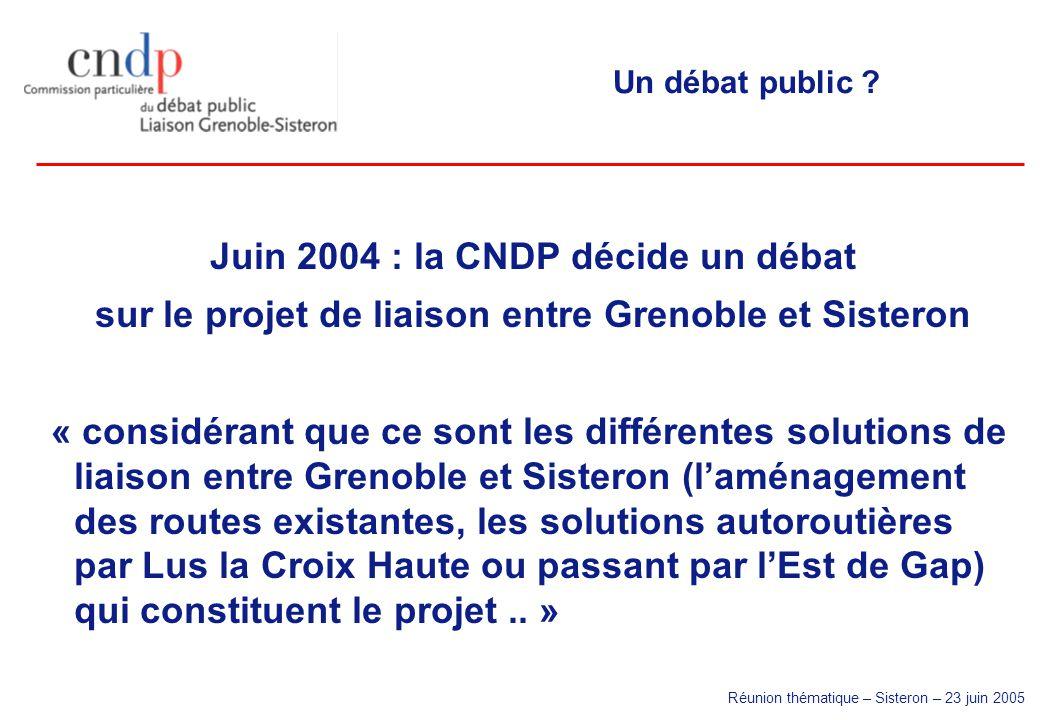 Réunion thématique – Sisteron – 23 juin 2005 Un débat public ? Juin 2004 : la CNDP décide un débat sur le projet de liaison entre Grenoble et Sisteron