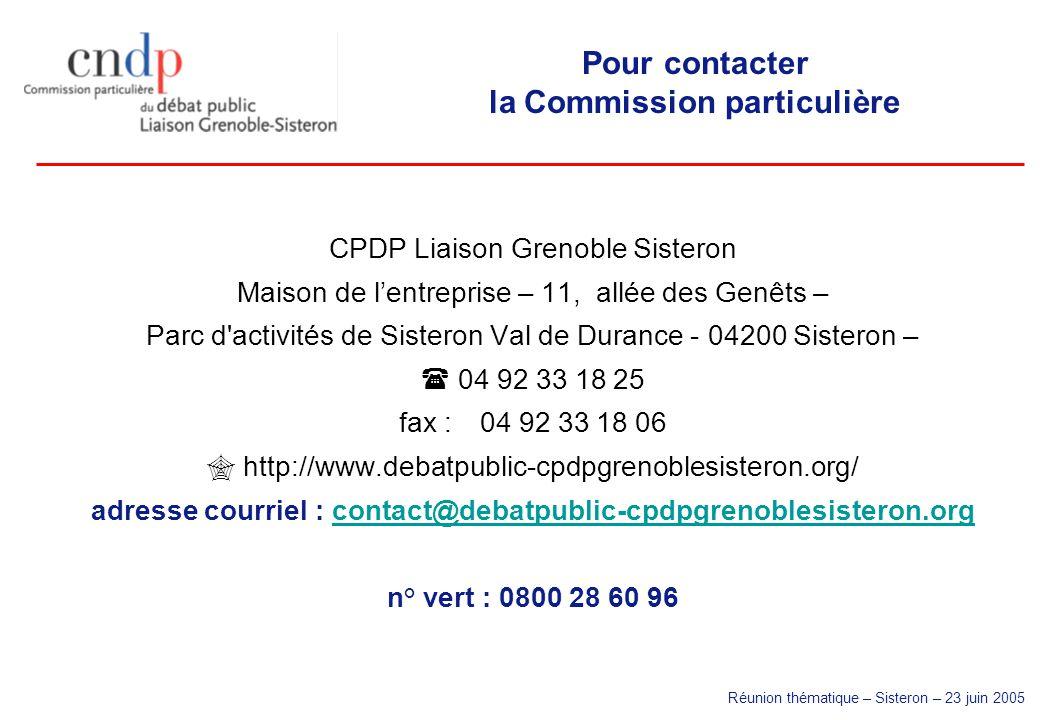 Réunion thématique – Sisteron – 23 juin 2005 Pour contacter la Commission particulière CPDP Liaison Grenoble Sisteron Maison de lentreprise – 11, allé