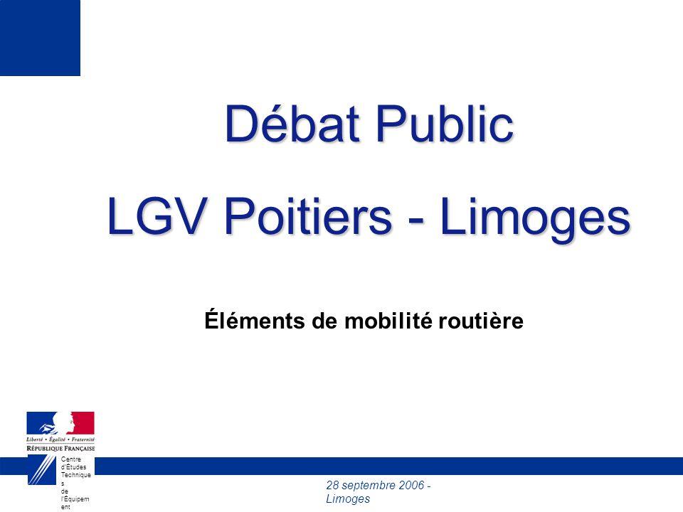 28 septembre 2006 - Limoges Centre dÉtudes Technique s de lÉquipem ent du Sud- Ouest Débat Public LGV Poitiers - Limoges Éléments de mobilité routière