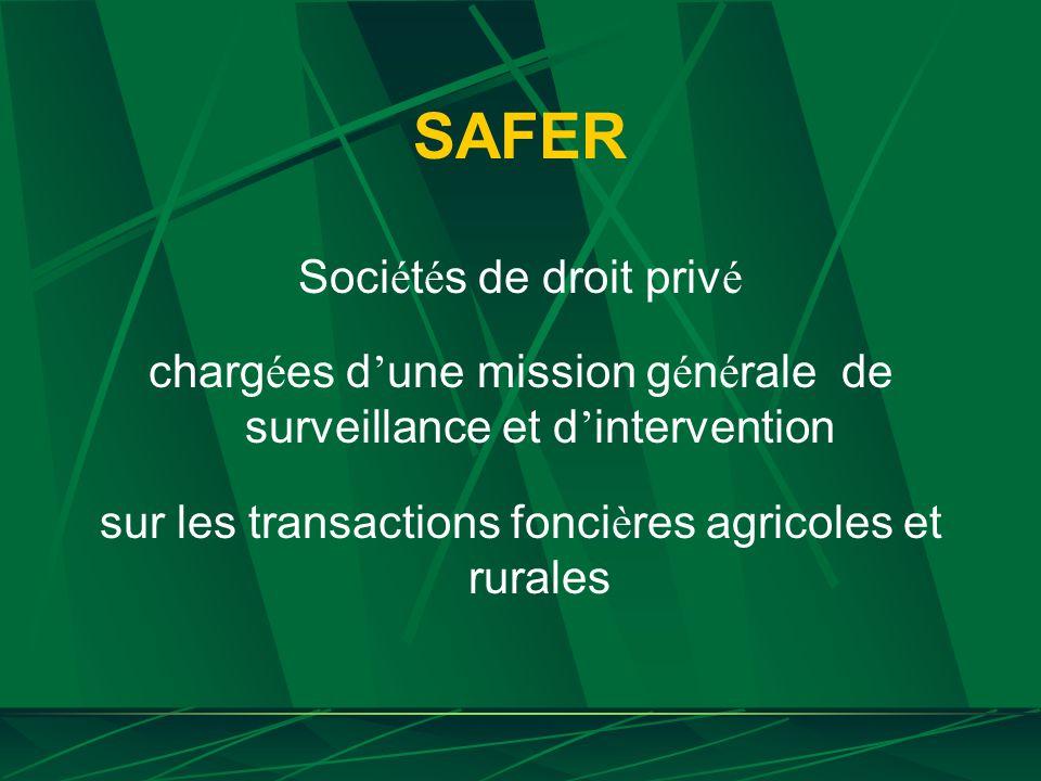 SAFER Soci é t é s de droit priv é charg é es d une mission g é n é rale de surveillance et d intervention sur les transactions fonci è res agricoles et rurales