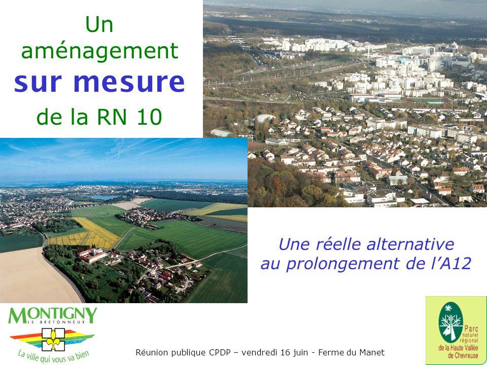 Un aménagement sur mesure de la RN 10 Réunion publique CPDP – vendredi 16 juin - Ferme du Manet Une réelle alternative au prolongement de lA12