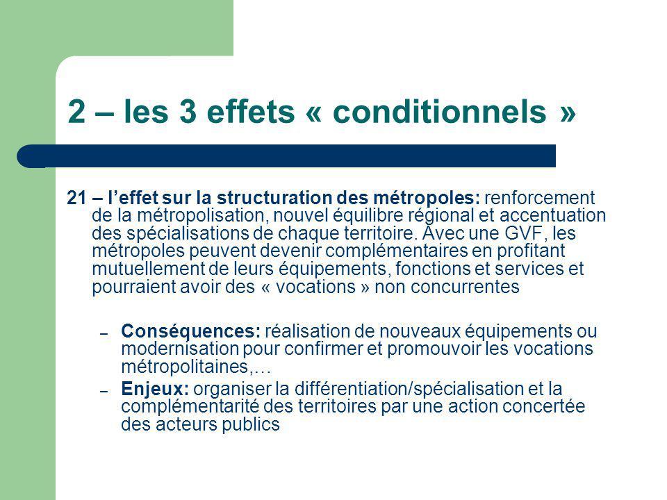 2 – les 3 effets « conditionnels » 21 – leffet sur la structuration des métropoles: renforcement de la métropolisation, nouvel équilibre régional et a