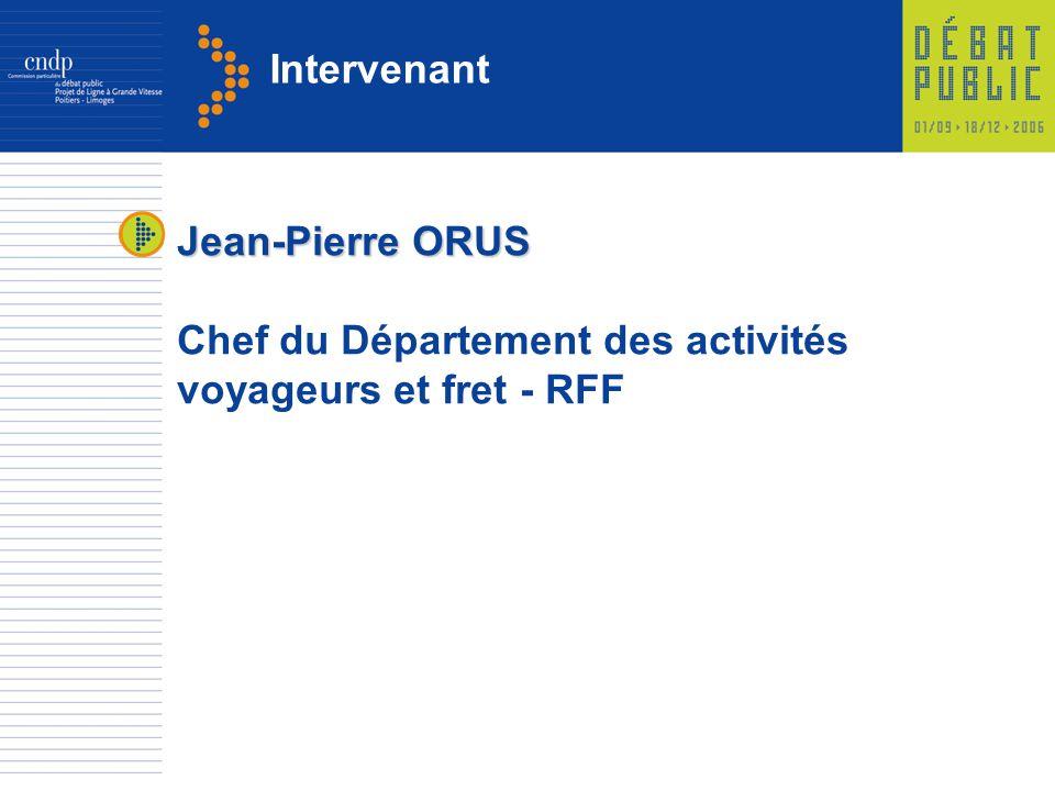 Intervenant Jean-Pierre ORUS Chef du Département des activités voyageurs et fret - RFF