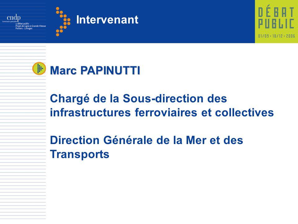 Intervenant Marc PAPINUTTI Chargé de la Sous-direction des infrastructures ferroviaires et collectives Direction Générale de la Mer et des Transports