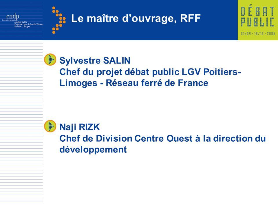 Le maître douvrage, RFF Naji RIZK Chef de Division Centre Ouest à la direction du développement Sylvestre SALIN Chef du projet débat public LGV Poitiers- Limoges - Réseau ferré de France