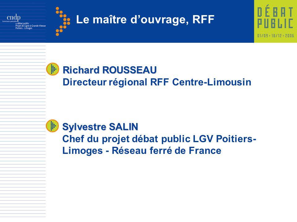Le maître douvrage, RFF Sylvestre SALIN Chef du projet débat public LGV Poitiers- Limoges - Réseau ferré de France Richard ROUSSEAU Directeur régional
