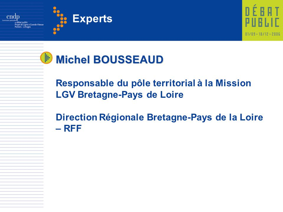 Experts Michel BOUSSEAUD Responsable du pôle territorial à la Mission LGV Bretagne-Pays de Loire Direction Régionale Bretagne-Pays de la Loire – RFF