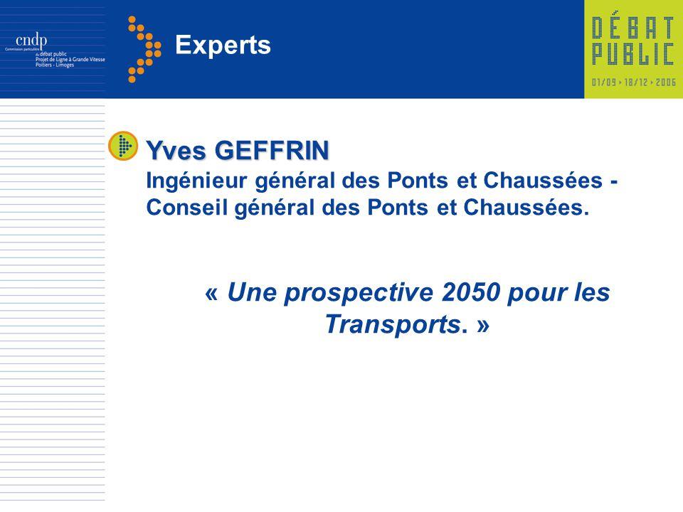 Experts Yves GEFFRIN Ingénieur général des Ponts et Chaussées - Conseil général des Ponts et Chaussées. « Une prospective 2050 pour les Transports. »