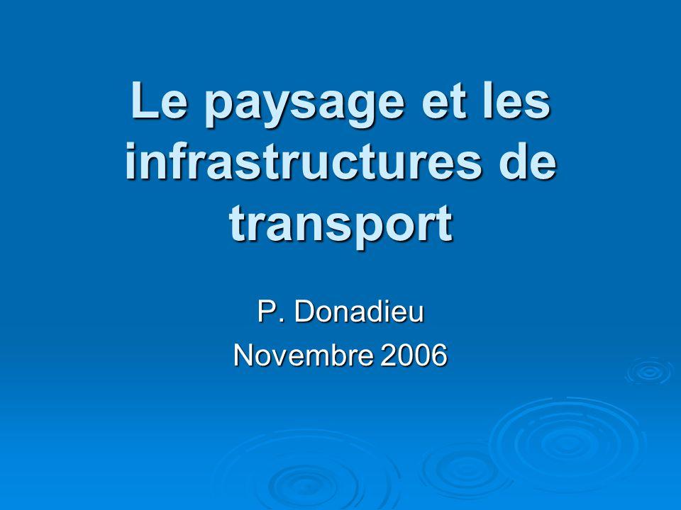 Le paysage et les infrastructures de transport P. Donadieu Novembre 2006