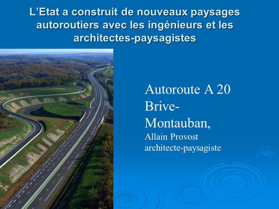 LEtat a construit de nouveaux paysages autoroutiers avec les ingénieurs et les architectes-paysagistes Autoroute A 20 Brive- Montauban, Allain Provost architecte-paysagiste