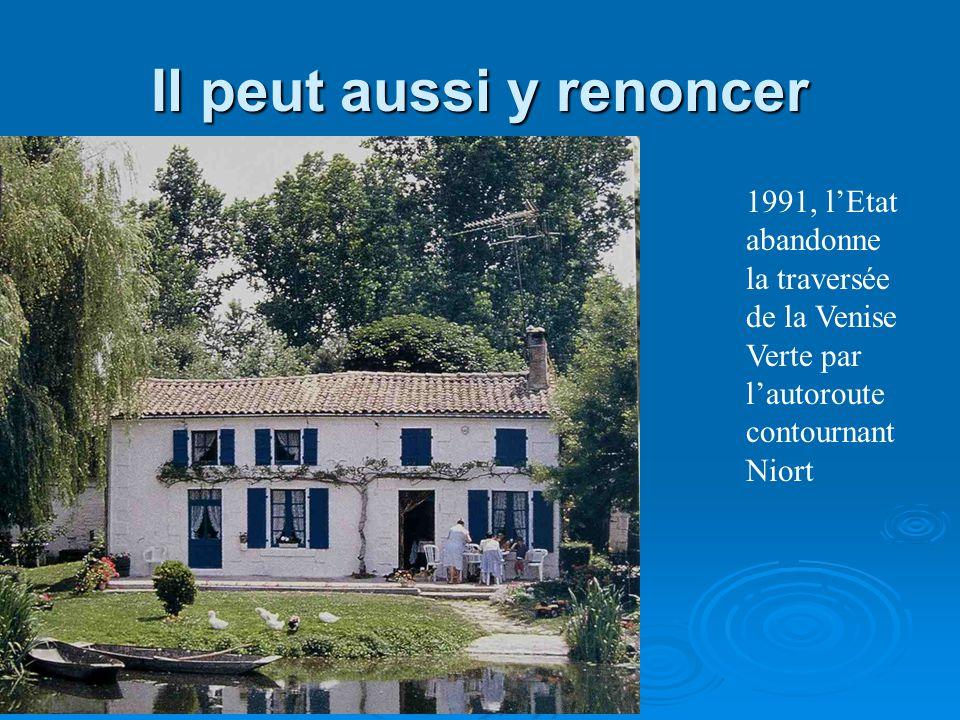 Il peut aussi y renoncer 1991, lEtat abandonne la traversée de la Venise Verte par lautoroute contournant Niort