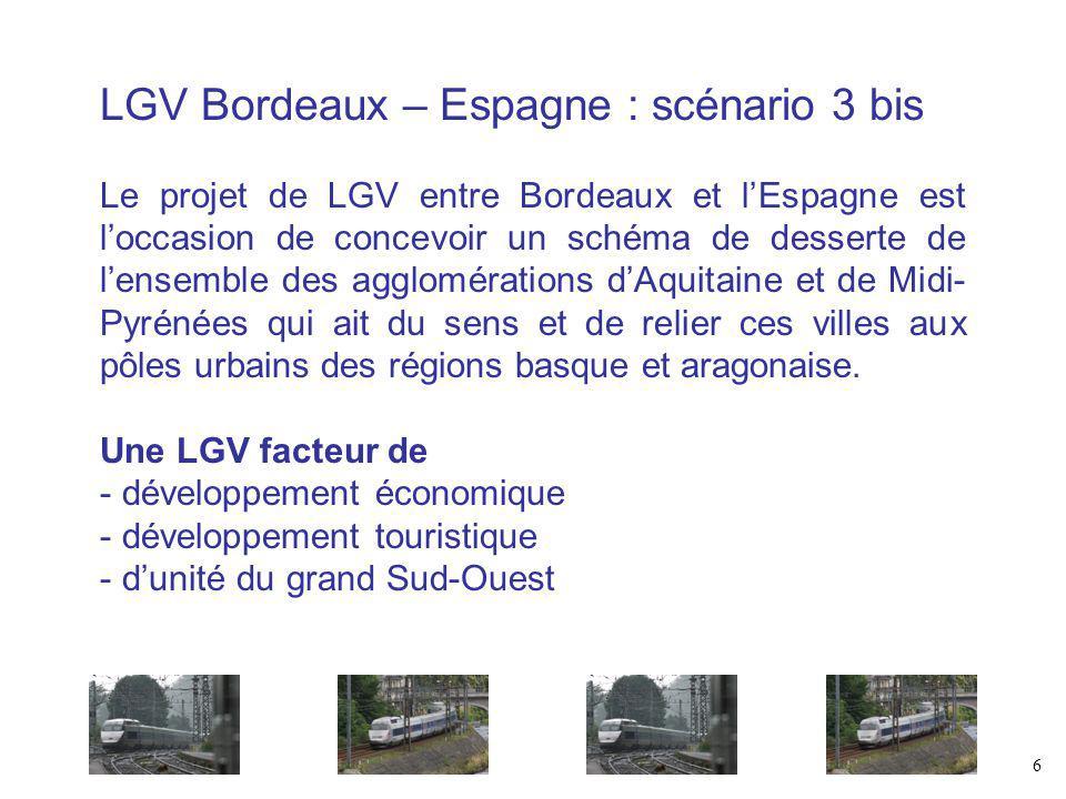 LGV Bordeaux – Espagne : scénario 3 bis Le projet de LGV entre Bordeaux et lEspagne est loccasion de concevoir un schéma de desserte de lensemble des agglomérations dAquitaine et de Midi- Pyrénées qui ait du sens et de relier ces villes aux pôles urbains des régions basque et aragonaise.