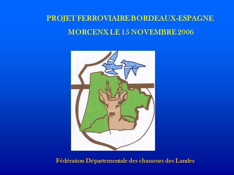 PROJET FERROVIAIRE BORDEAUX-ESPAGNE MORCENX LE 15 NOVEMBRE 2006 Fédération Départementale des chasseurs des Landes