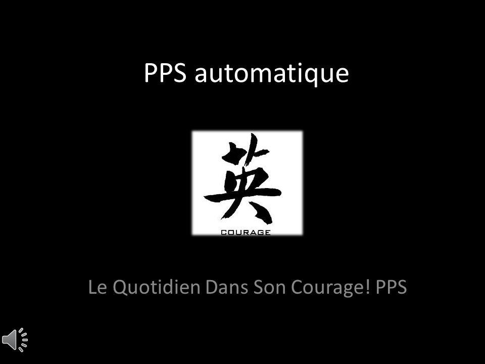PPS automatique Le Quotidien Dans Son Courage! PPS