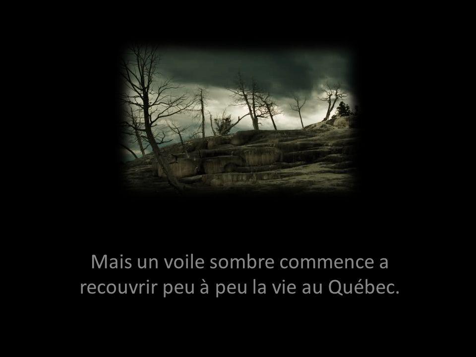 Mais un voile sombre commence a recouvrir peu à peu la vie au Québec.