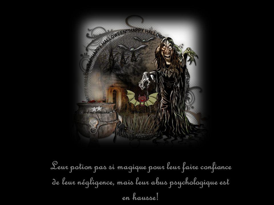 Leur potion pas si magique pour leur faire confiance de leur négligence, mais leur abus psychologique est en hausse!