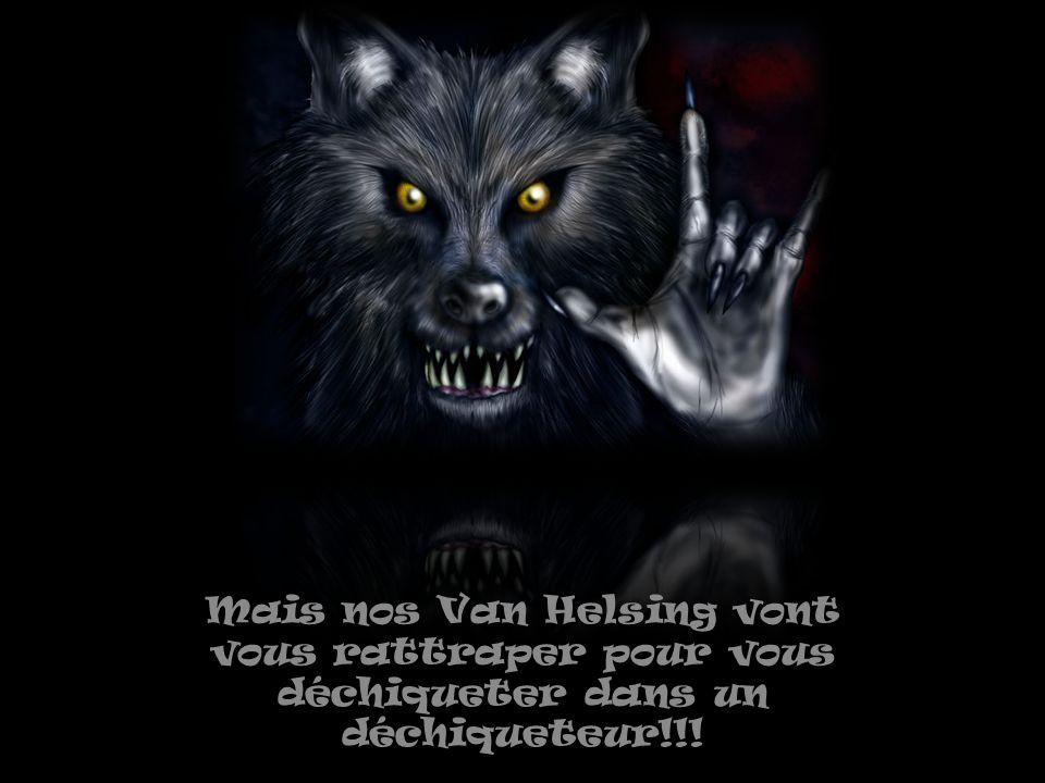 Ces Loup-Garou sont inhumains et ils ont la capacité de se transformer en psychose pour mieux voler nos enfants!!!
