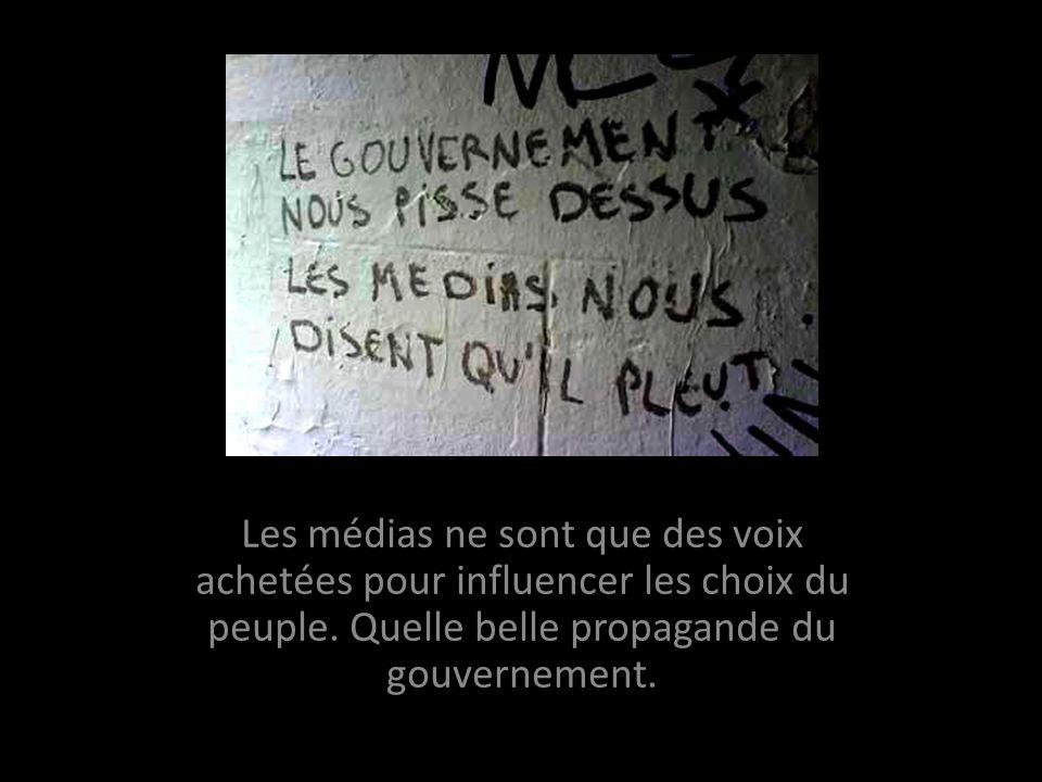 Les médias ne sont que des voix achetées pour influencer les choix du peuple.