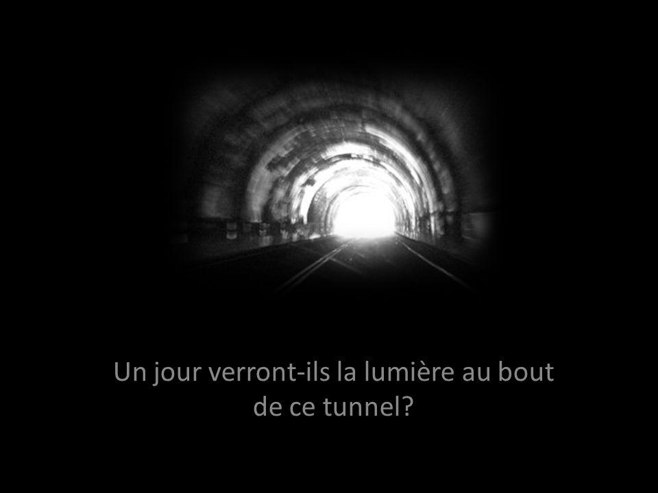 Un jour verront-ils la lumière au bout de ce tunnel?
