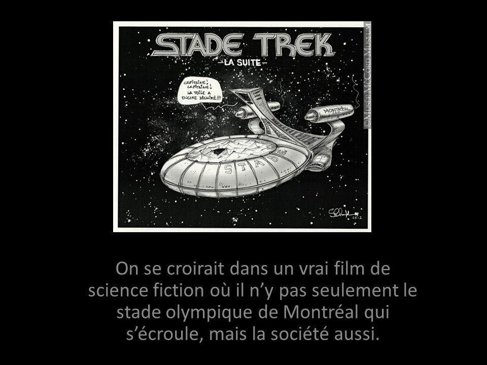 On se croirait dans un vrai film de science fiction où il ny pas seulement le stade olympique de Montréal qui sécroule, mais la société aussi.