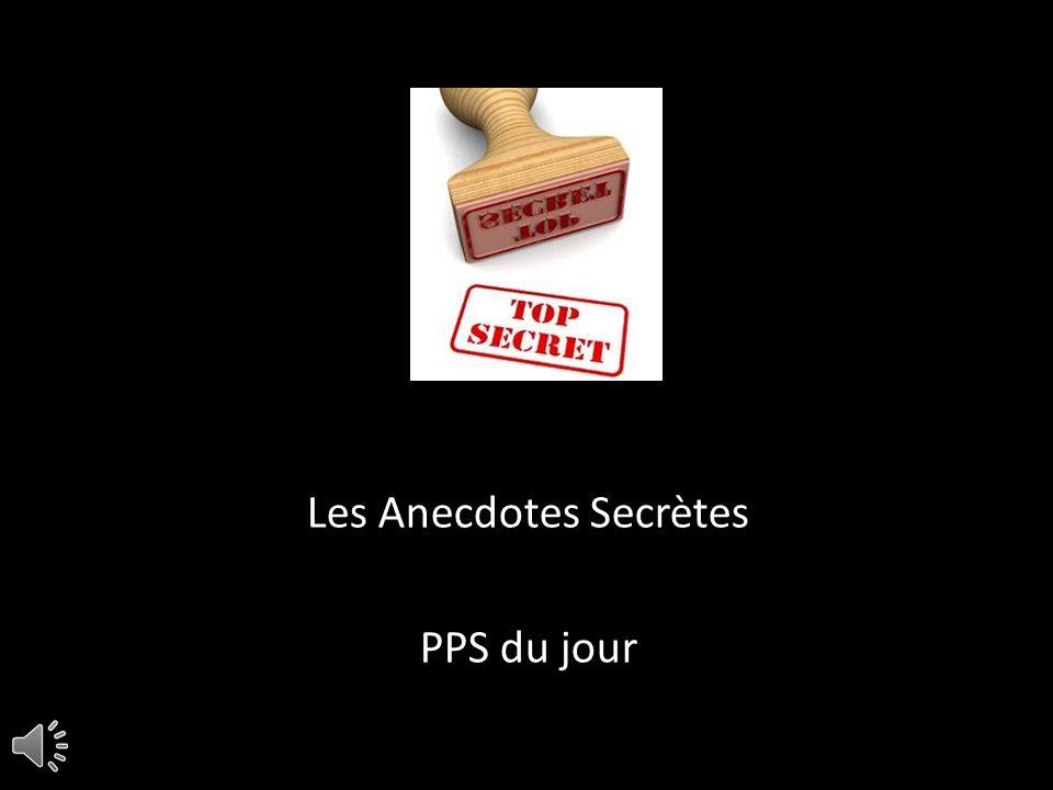 Les Anecdotes Secrètes PPS du jour