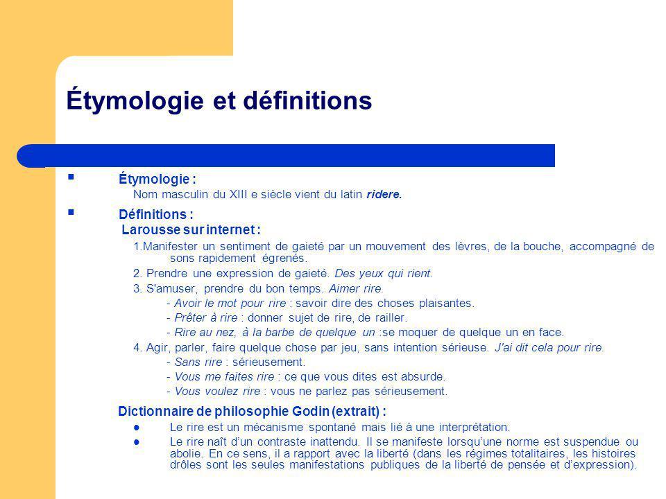 Étymologie et définitions Étymologie : Nom masculin du XIII e siècle vient du latin ridere. Définitions : Larousse sur internet : 1.Manifester un sent