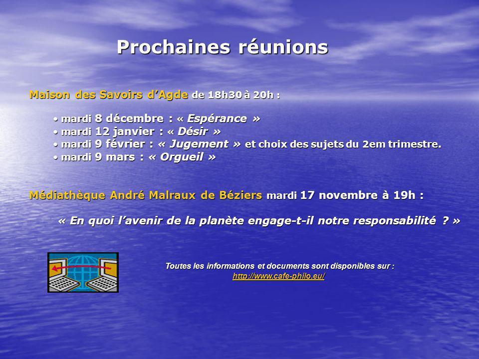 Maison des Savoirs dAgde de 18h30 à 20h : mardi 8 décembre : « Espérance » mardi 8 décembre : « Espérance » mardi 12 janvier : « Désir » mardi 12 janvier : « Désir » mardi 9 février : « Jugement » et choix des sujets du 2em trimestre.