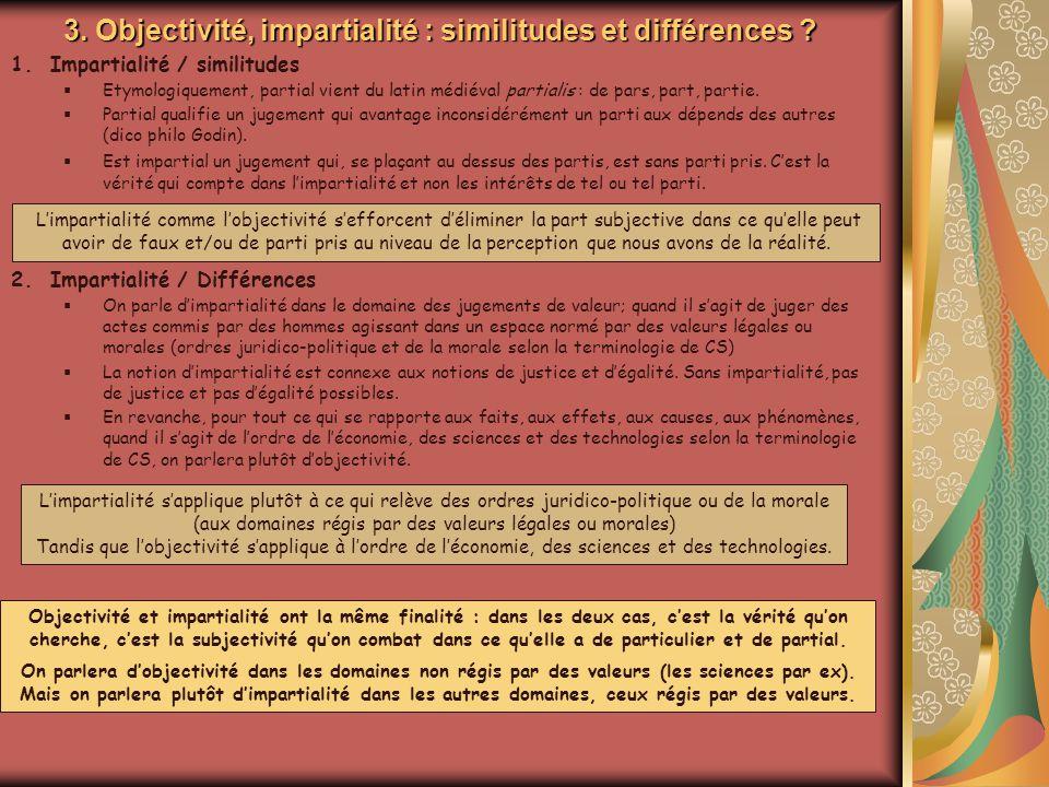 3. Objectivité, impartialité : similitudes et différences ? 1.Impartialité / similitudes Etymologiquement, partial vient du latin médiéval partialis :
