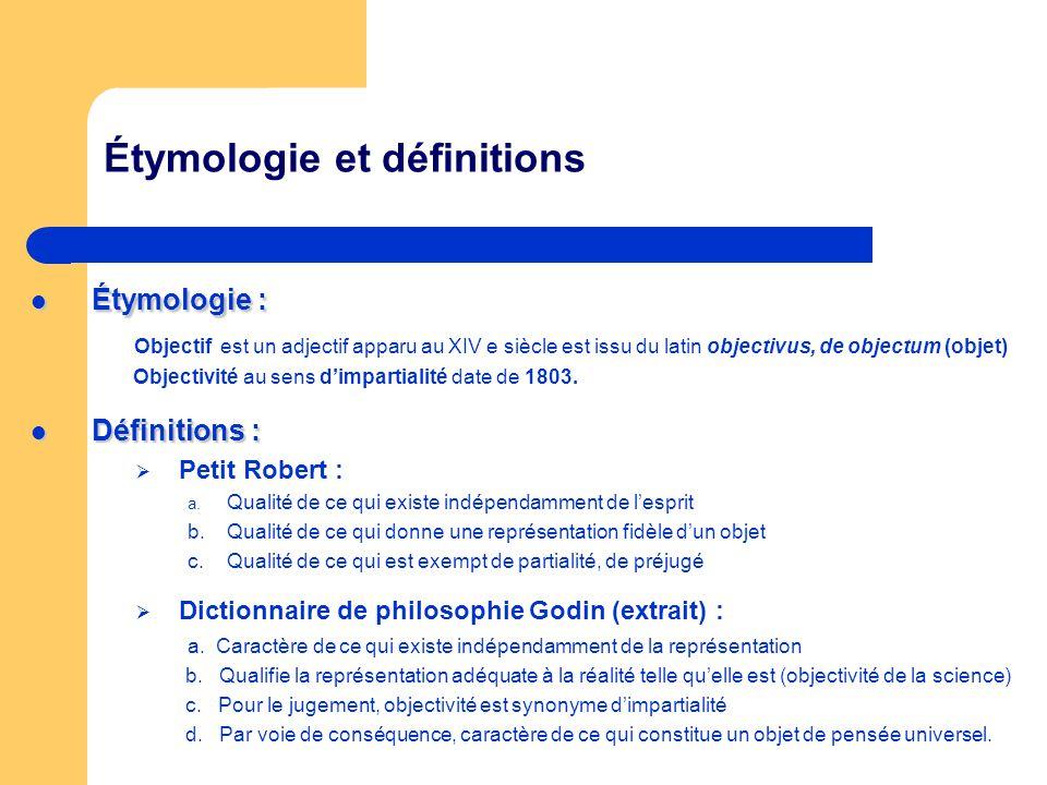 Étymologie et définitions Étymologie : Étymologie : Objectif est un adjectif apparu au XIV e siècle est issu du latin objectivus, de objectum (objet)