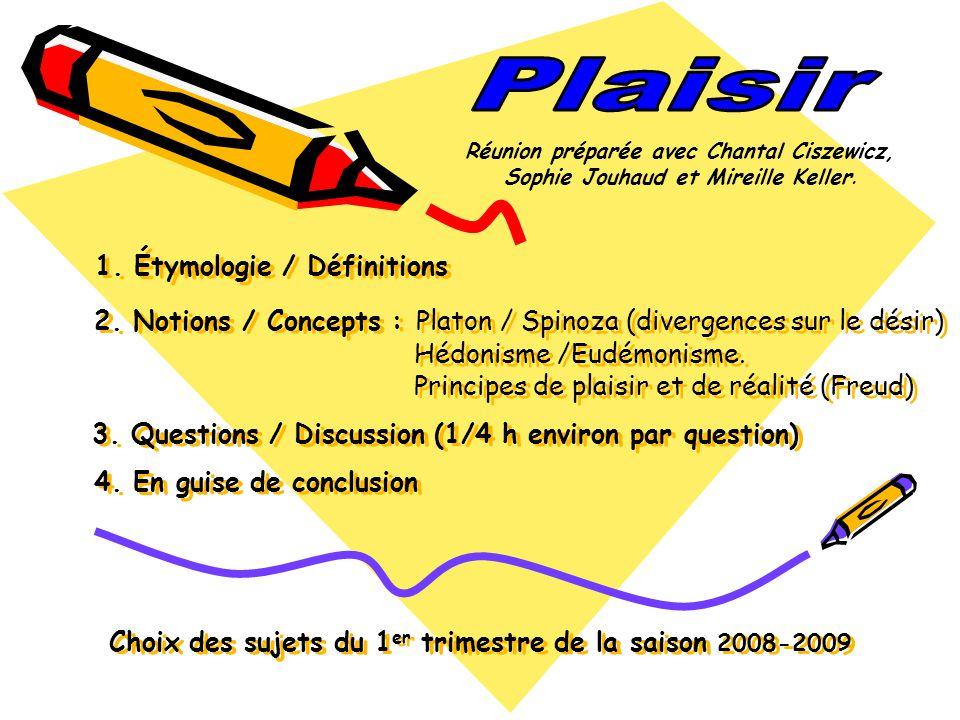 Étymologie et définitions Étymologie : Étymologie : Le mot Plaisir date de 1080 et vient du latin placere : « plaire », « être agréable » Définitions : Définitions : Petit Robert : a.