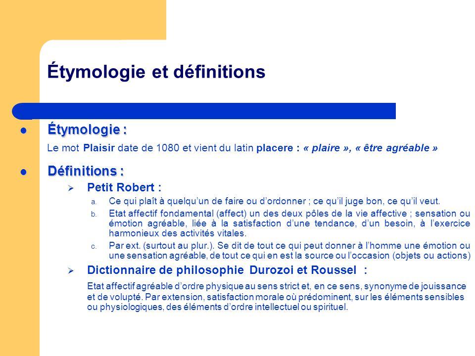 Étymologie et définitions Étymologie : Étymologie : Le mot Plaisir date de 1080 et vient du latin placere : « plaire », « être agréable » Définitions