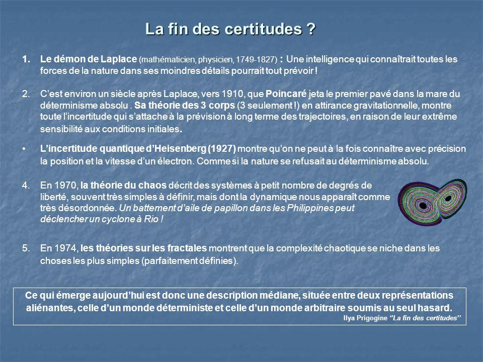 La fin des certitudes ? 1.Le démon de Laplace (mathématicien, physicien, 1749-1827) : Une intelligence qui connaîtrait toutes les forces de la nature