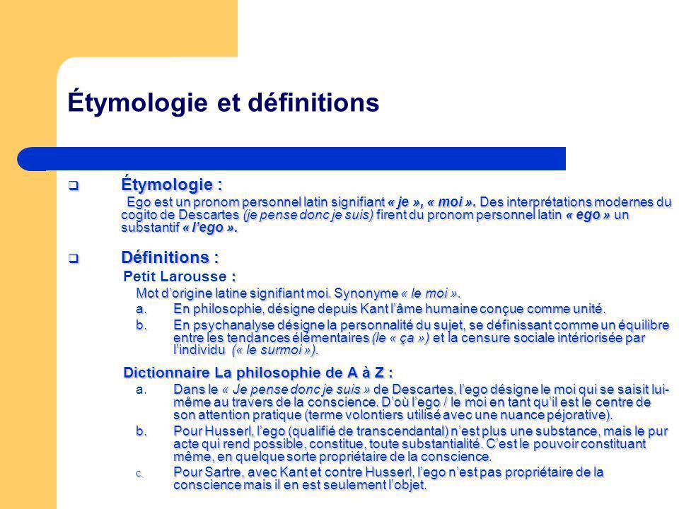 Étymologie et définitions Étymologie : Étymologie : Ego est un pronom personnel latin signifiant « je », « moi ». Des interprétations modernes du cogi