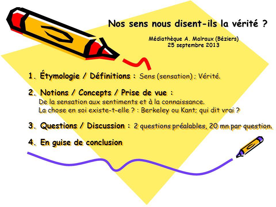2 questions préalables, 20 mn par question. 1. Étymologie / Définitions : Sens (sensation) ; Vérité. 2. Notions / Concepts / Prise de vue : De la sens