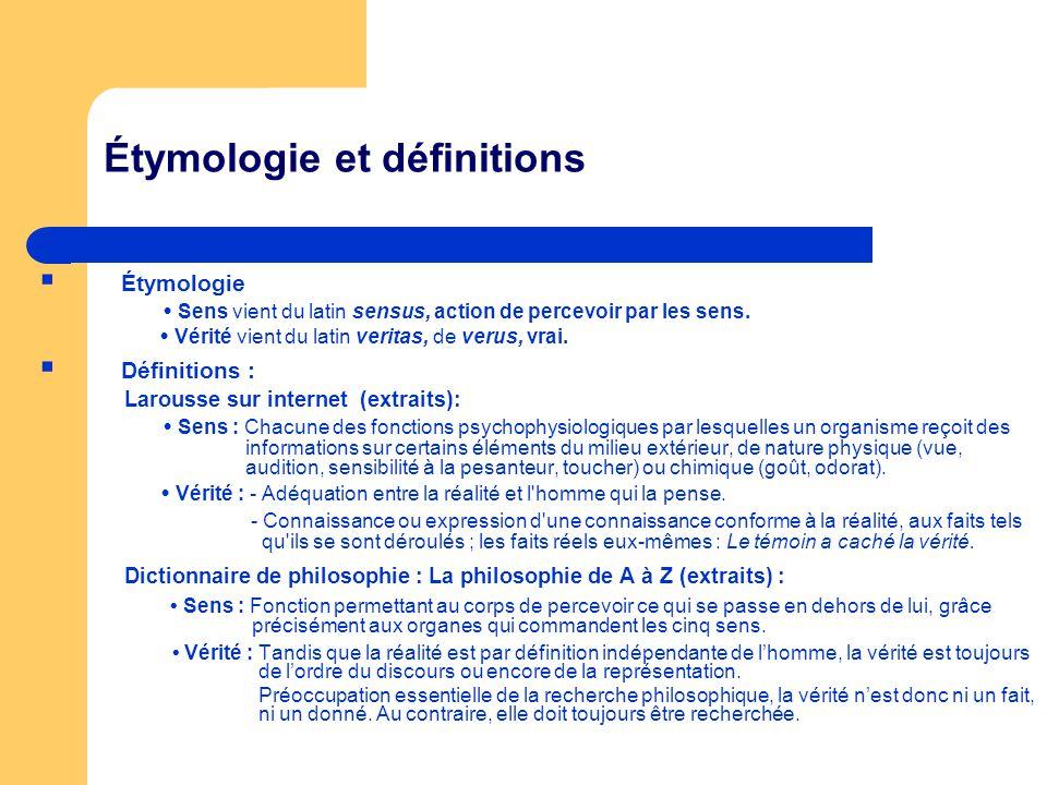 Étymologie et définitions Étymologie Sens vient du latin sensus, action de percevoir par les sens. Vérité vient du latin veritas, de verus, vrai. Défi