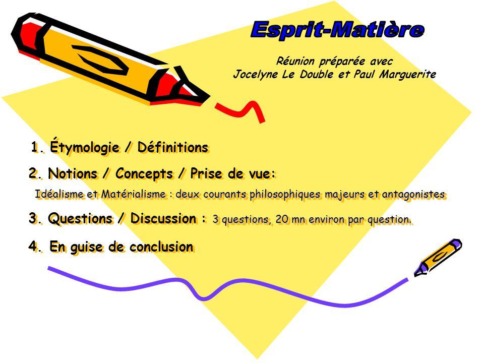 Idéalisme et Matérialisme : deux courants philosophiques majeurs et antagonistes 3 questions, 20 mn environ par question. 1. Étymologie / Définitions