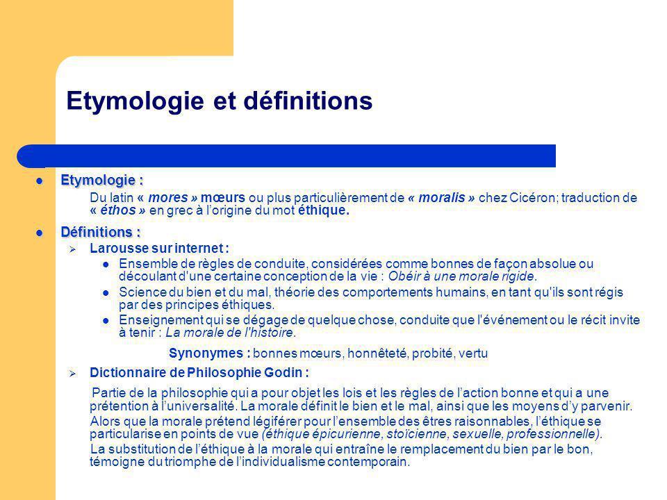 Etymologie et définitions Etymologie : Etymologie : Du latin « mores » mœurs ou plus particulièrement de « moralis » chez Cicéron; traduction de « éth