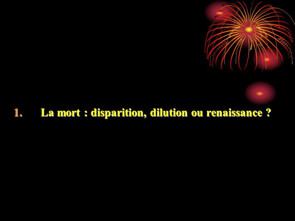 1.La mort : disparition, dilution ou renaissance ?
