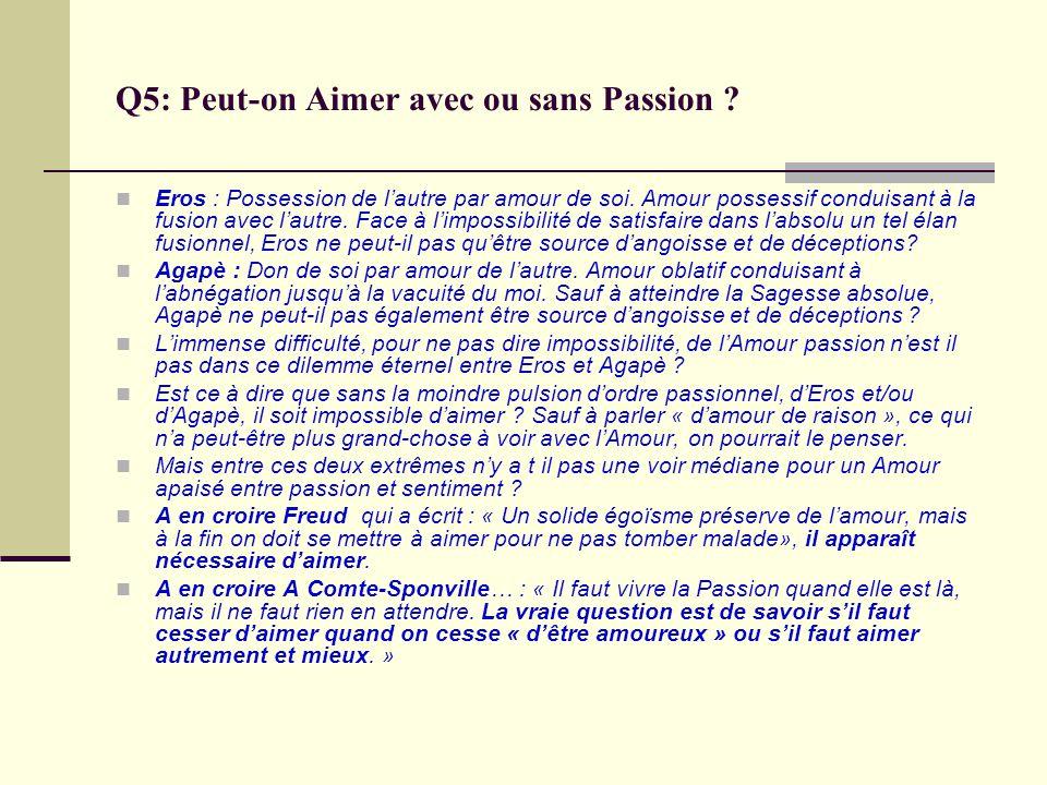 Q5: Peut-on Aimer avec ou sans Passion ? Eros : Possession de lautre par amour de soi. Amour possessif conduisant à la fusion avec lautre. Face à limp
