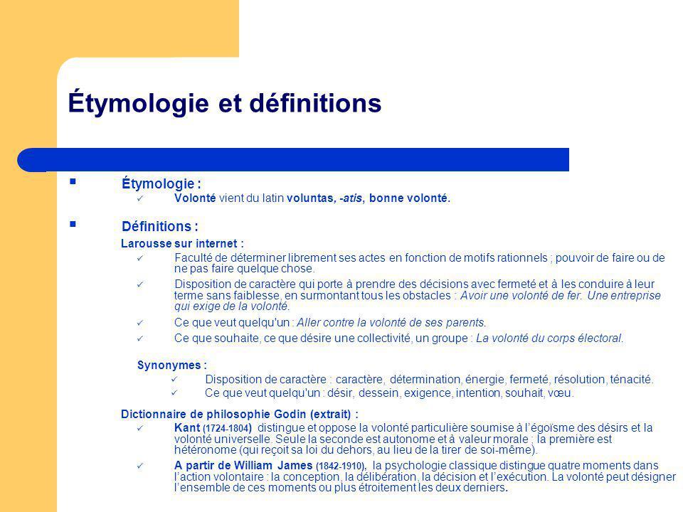 Étymologie et définitions Étymologie : Volonté vient du latin voluntas, -atis, bonne volonté. Définitions : Larousse sur internet : Faculté de détermi