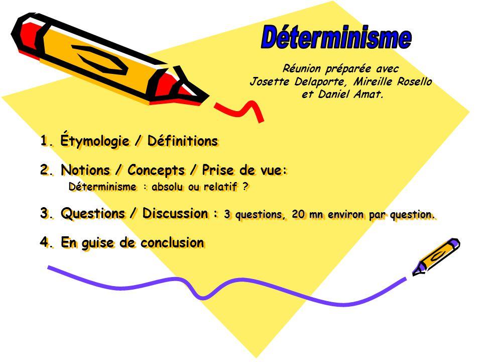 Étymologie et définitions Étymologie Déterminisme substantif du verbe déterminer vient du latin determinare qui signifie limiter, fixer.