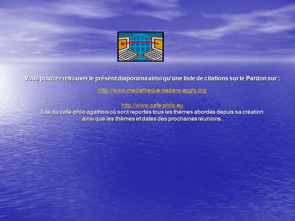 Vous pourrez retrouver le présent diaporama ainsi quune liste de citations sur le Pardon sur : http://www.mediatheque-beziers-agglo.org http://www.caf