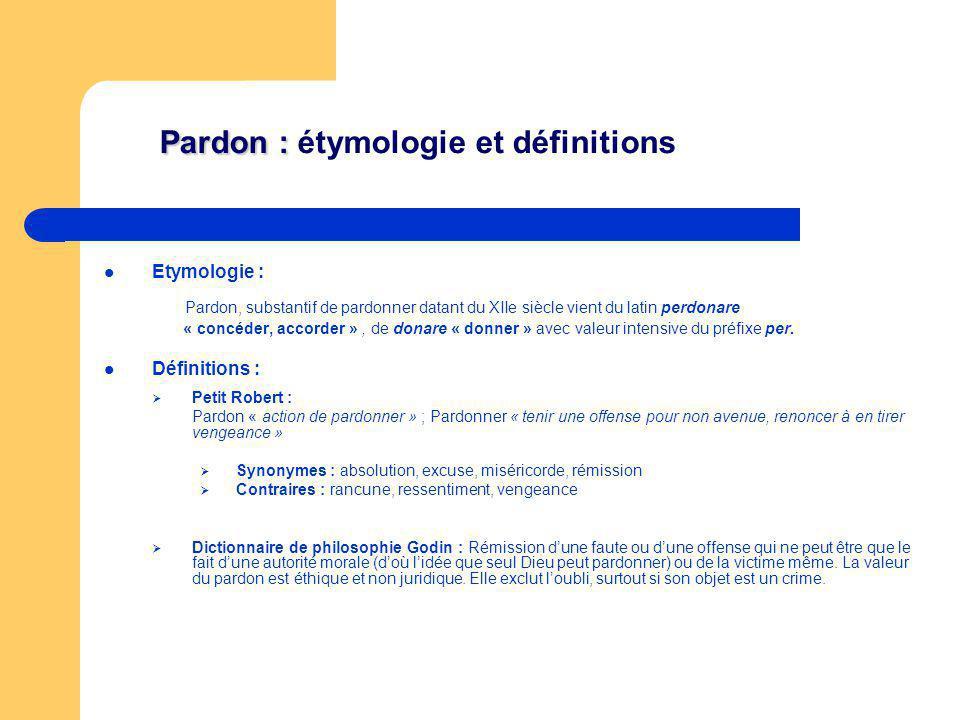 Pardon : Pardon : étymologie et définitions Etymologie : Pardon, substantif de pardonner datant du XIIe siècle vient du latin perdonare « concéder, ac