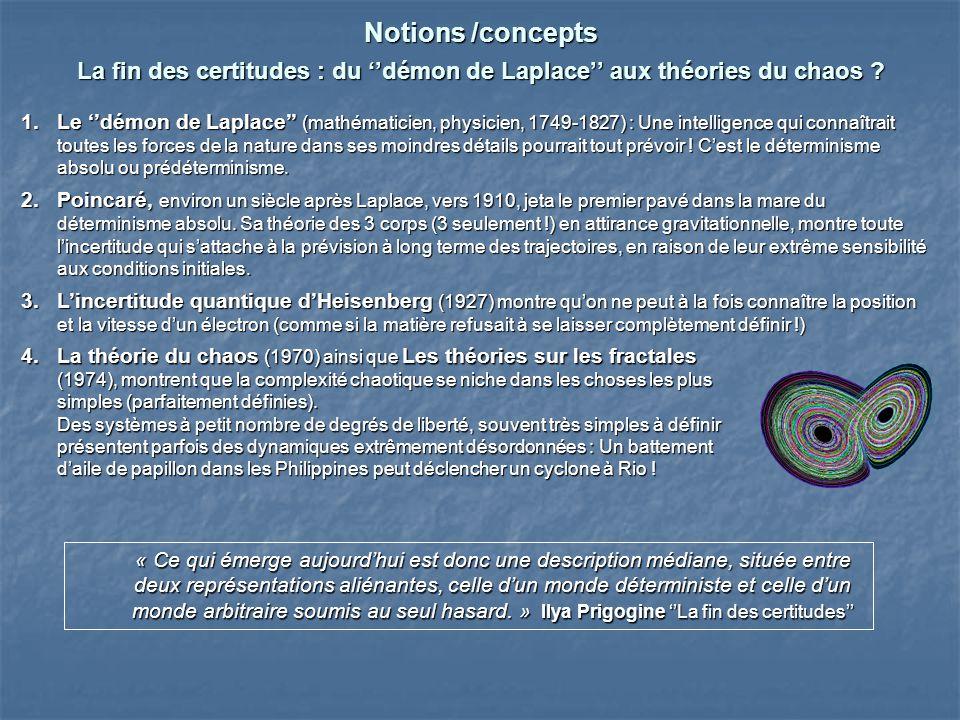 Notions /concepts La fin des certitudes : du démon de Laplace aux théories du chaos .