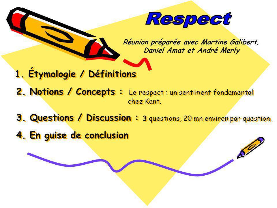 Étymologie et définitions Étymologie : Étymologie : Respect vient du latin respectus, égard, considération, et de respicere, regarder en arrière, doù considérer.